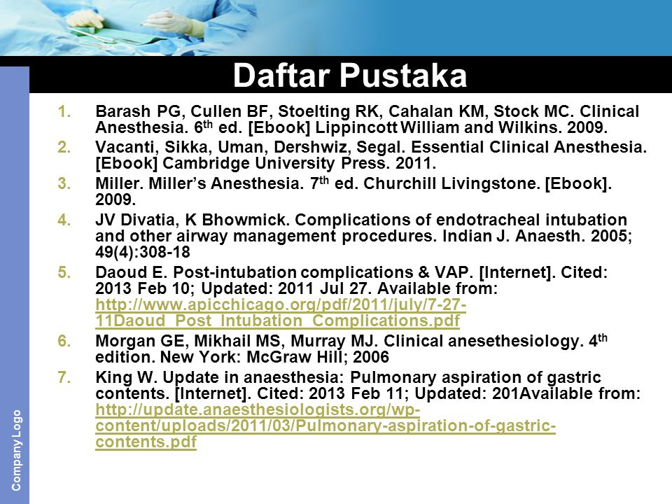 Daftar Pustaka Barash PG, Cullen BF, Stoelting RK, Cahalan KM, Stock MC. Clinical Anesthesia. 6th ed. [Ebook] Lippincott William and Wilkins. 2009.